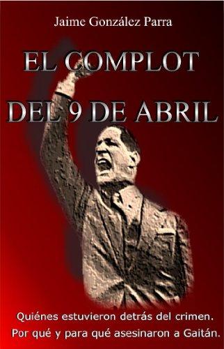 El Complot del 9 de Abril por Jaime González Parra