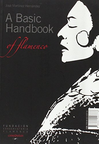 Manual básico del flamenco = Flamenco, a basic handbook