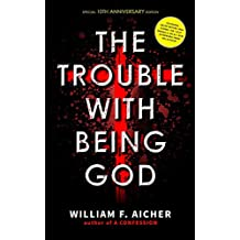 The Trouble With Being God: Special 10th Anniversary Edition