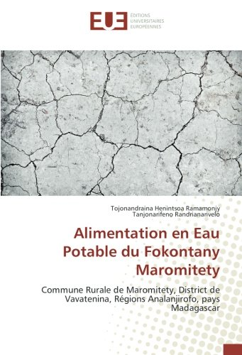 Alimentation en eau Potable du Fokontany Maromitety: Commune Rurale de Maromitety, District de Vavatenina, regions Analanjirofo, pays Madagascar par Tojonandraina Henintsoa Ramamonjy