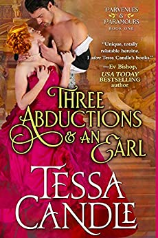 Three Abductions and an Earl: A Steamy Regency Romance Novel (Parvenues & Paramours Book 1) by [Candle, Tessa]