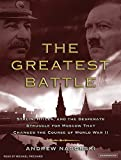 The Greatest Battle: Stalin, Hitler, and the Desperate Struggle for Moscow That Chang...
