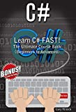C#: Learn C# FAST! The Ultimate Course Book (Beginners to Advanced)