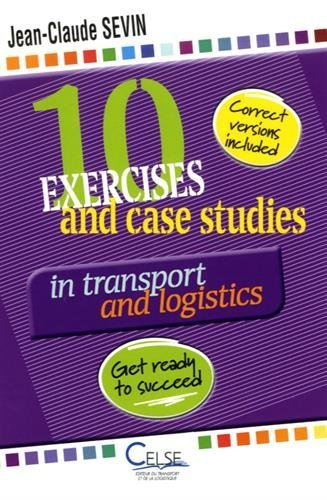 10 exercices and case studies in transport and logistics : get ready to succeed / Jean-Claude Sevin.- Paris : CELSE , DL 2016, cop. 2016