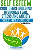 Self Esteem: Confidence Building: Overcome Fear, Stress and Anxiety - Self Help Guide by James Seals(2015-06-06)