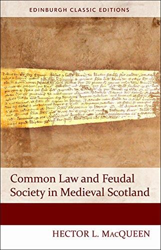 Common Law and Feudal Society in Medieval Scotland (Edinburgh Classic Editions) (Edinburgh Classic Editions Eup)