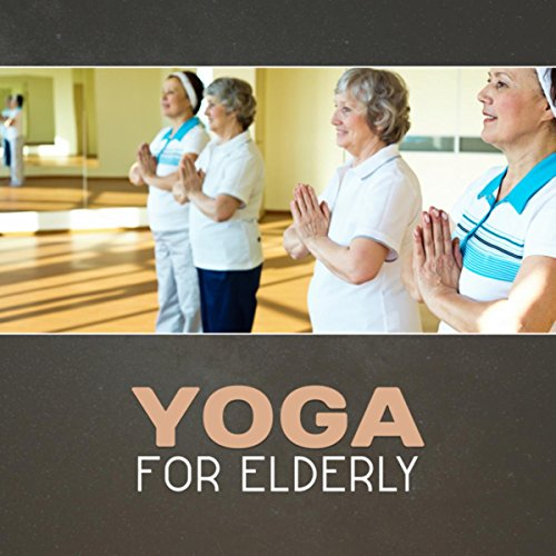 Yoga for Elderly – Relaxing New Age Music, Yoga for Seniors, Beginners Yoga, Mindfulness Meditation, Get Healthy, Easy Fitness, Stretching Out, Breathing Training