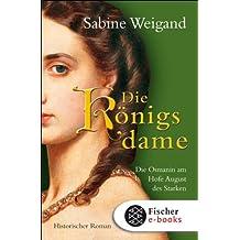 Die Königsdame: Die Osmanin am Hofe von August dem Starken. Historischer Roman