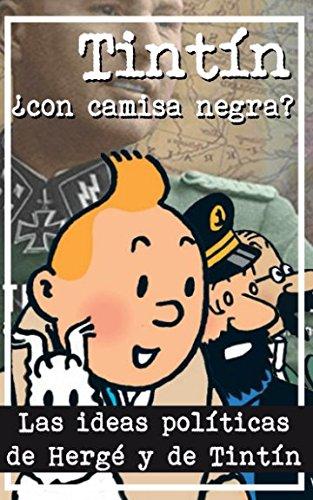 Tintín ¿Con camisa negra?: Las ideas políticas de Hergé y de Tintín