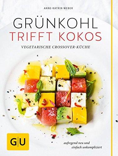 Preisvergleich Produktbild Grünkohl trifft Kokos: Vegetarische Crossover-Küche. Aufregend neu und einfach unkompliziert (GU Themenkochbuch)