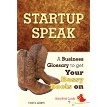 The BabyBird Guide to Startup Speak: A Business Glossary to Get Your Bossy Boots On (BabyBird Guides Book 4) (English Edition)