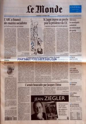 MONDE (LE) [No 15880] du 16/02/1996 - L'ARC A FINANCE DES MAIRIES SOCIALISTES - M. JUPPE IMPOSE UN PROCHE POUR LA PRESIDENCE DU CIC - TELEVISION - LES EURODEPUTES SOUHAITENT UN RENFORCEMENT DES QUOTAS - UN GRAND TEMOIN DU SURREALISME - L'ENTHOUSIASME DE L'OREGON POUR LA CUISINE ELECTORALE PAR SYLVIE KAUFFMANN - L'ARMEE BOUSCULEE PAR JACQUES CHIRAC PAR JACQUES ISNARD - UNE LOI POUR LES EXCLUS - LE CONFLIT ENTRE MEDECINS ET GOUVERNEMENT - TERRORISME EN ESPAGNE - LES DEBUTS ANGLAIS D'ISABELLE HU par Collectif