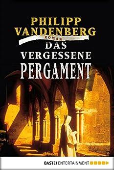 Das vergessene Pergament: Roman (Allgemeine Reihe. Bastei Lübbe Taschenbücher) von [Vandenberg, Philipp]