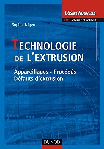 Technologie de l'extrusion - Appareillages, procédées, défauts d'extrusion