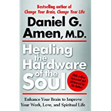 Healing the Hardware of the Soul: How Making the Brain-Soul Connection Can Optimize Your Life, Love, and Spiritual Growth (English Edition)