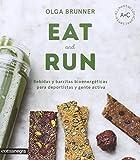 Eat & Run: Bebidas y barritas bioenergéticas para deportistas y gente activa (Alimentación consciente)