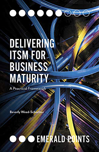 Delivering ITSM for Business Maturity: A Practical Framework (Emerald Points) (English Edition)