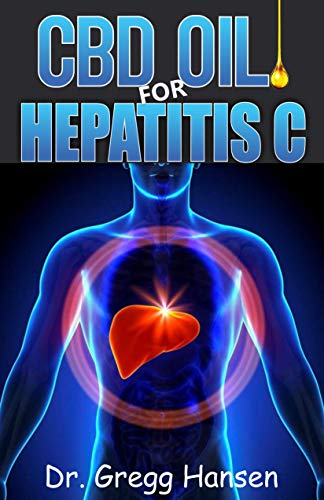 CBD OIL FOR HEPATITIS C: Long Lasting Therapy for Highly Contagious Liver Infections (English Edition)