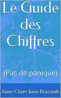 Le Guide des Chiffres: (Pas de panique) par [Juan-Roussiale, Anne-Claire]