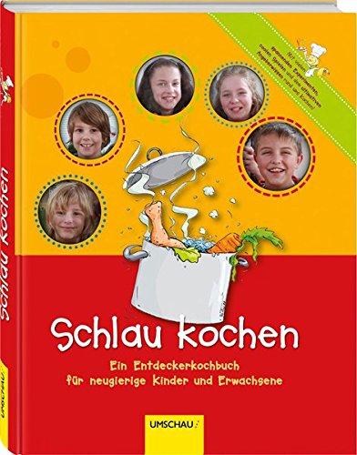 Schlau kochen: Ein Entdeckerkochbuch für neugierige Kinder und Erwachsene - Kind Neugierig