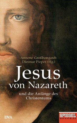 Jesus von Nazareth: Und die Anfänge des Christentums - Ein SPIEGEL-Buch