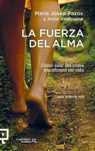 La fuerza del alma: C¨®mo salir del coma transform¨® mi vida (Cuadril¨¢tero de libros) (Spanish Edition) by Pazos, Maria Josep, Vilajosana, Anna (2015) Paperback