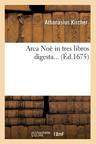 Arca Noë in tres libros digesta (Éd.1675) par Athanasius Kircher