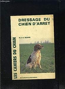 Dressage du chien d'arrêt (Les Cahiers du chien)