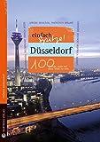 Düsseldorf - einfach Spitze! 100 Gründe, stolz auf diese Stadt zu sein (Unsere Stadt - einfach spitze!) - Thomas Bernhardt