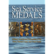 Sea Service Medals: Military Awards and Decorations of the Navy, Marine Corps and Coast Guard
