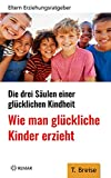 Wie man glückliche Kinder erzieht: Die drei Säulen einer glücklichen Kindheit - Eltern-Erziehungsratgeber