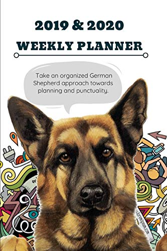 2019 & 2020 WEEKLY PLANNER Take an organized German Shepherd approach towards planning and punctuality.: Cute Dog Cover with Agenda Note Space to Plan Goals & Maintain Work Each Day For Two Years