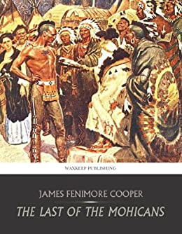 The Last of the Mohicans (The Leatherstocking Tales Book 2) by [Cooper, James Fenimore]