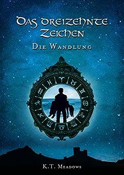 Das Dreizehnte Zeichen: Die Wandlung (Die Saga der 13 Zeichen) (German Edition) by [Meadows, K. T.]