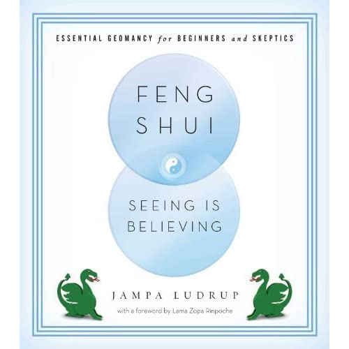 Feng Shui: Seeing Is Believing: Essential Geomancy for Beginners and Skeptics by Jampa Ludrup (2013-04-18)