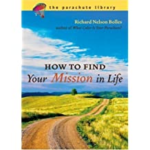 How to Find Your Mission in Life (Parachute Library) by Richard N. Bolles (2005-03-01)