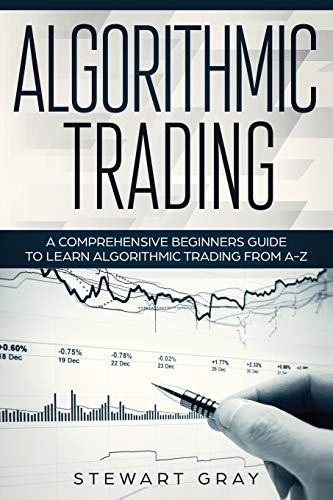 Algorithmic Trading: A Comprehensive Beginner\'s Guide to Learn Algorithmic Training from A-Z (1, Band 1)