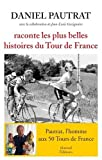 vignette de 'Daniel Pautrat raconte les plus belles histoires du Tour de France (Daniel Pautrat)'