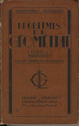 Problèmes de géométrie, classe de mathématiques, par une réunion de professeurs, enseignement secondaire