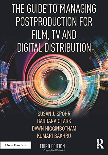 The Guide to Managing Postproduction for Film, TV, and Digital Distribution -