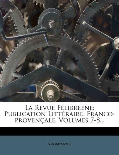 La Revue Félibréene: Publication Littéraire, Franco-provençale, Volumes 7-8...