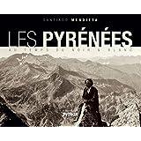 Les Pyrenées au temps du noir et blanc