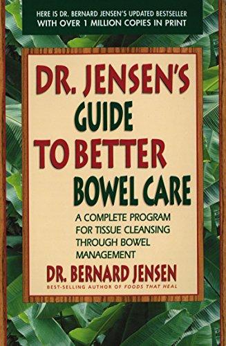 Dr. Jensen's Guide to Better Bowel Care: A Complete Program for Tissue Cleansing Through Bowel Management por Bernard Jensen