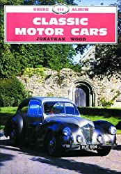 Classic Motor Cars (Shire Album): Written by Jonathan Wood, 1985 Edition, (Reprinted edition) Publisher: Shire Publications Ltd [Paperback]