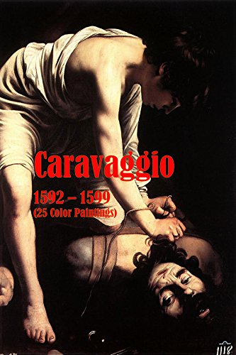 Caravaggio 1592 – 1599 (25 Color Paintings): (The Amazing World of Art, Baroque Paintings)