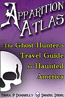 Apparition Atlas: The Ghost Hunter's Travel Guide to Haunted America by [Diehl, Daniel, Donnelly, Mark P.]