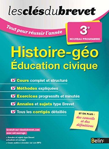 Les Clés du Brevet - Tout pour réussir l'année - Histoire Géographie Education civique 3e