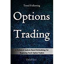 Trend Following Options Trading: A Technical Analysis Based Methodology for Beginning Stock Option Traders (English Edition)