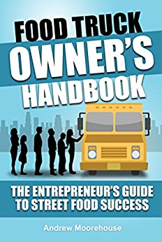 Food Truck Owner's Handbook - The Entrepreneur's Guide to Street Food Success (Food Truck Startup Series 6) (English Edition) par [Moorehouse, Andrew]