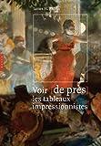 Voir de près les tableaux impressionnistes | Rubin, James Henry (1944-....). Auteur